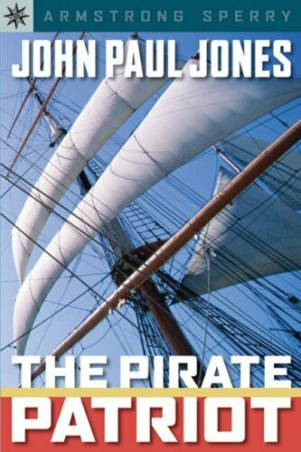 John Paul Jones: The Pirate Patriot by Armstrong Sperry